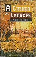 A Crenca dos Ladroes - Michel Chaillou