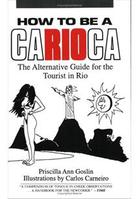 How to Be a Carioca The Alternative Guide For The Tourist Of Rio-Priscilla An Goslin / Ilustrações Carlos Carneiro