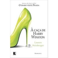 A Caca de Harry Winston - Lauren Weisberger