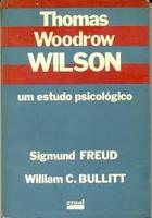 Thomas Woodrow Wilson / um Estudo Psicologico-Sigmund Freud / William C. Bullitt